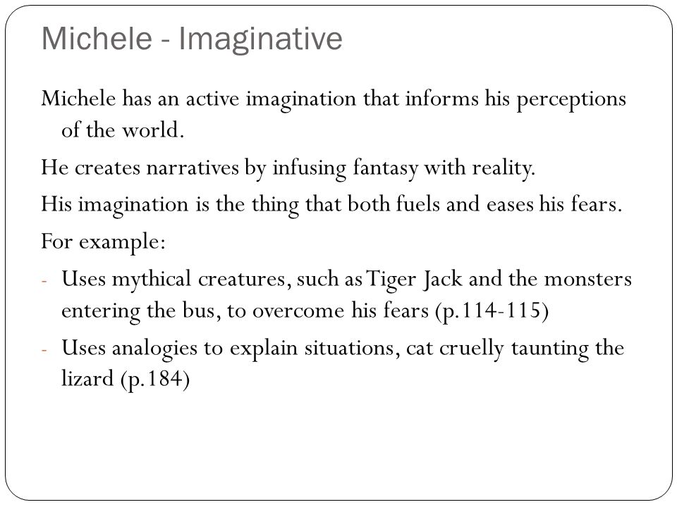 Michele - Imaginative Michele has an active imagination that informs his perceptions of the world.