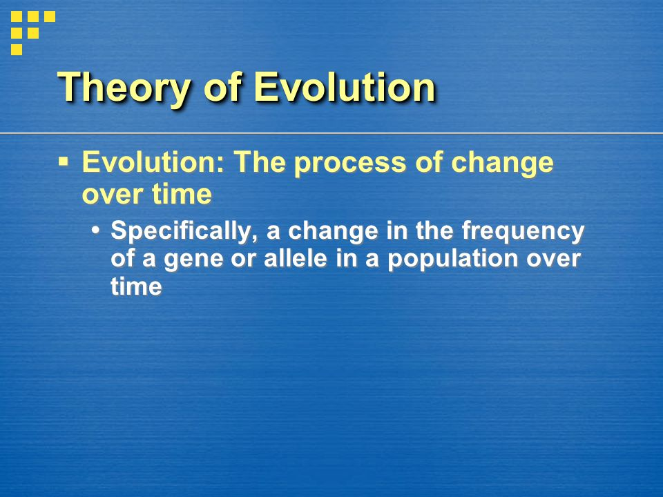 Theory of Evolution Evolution: The process of change over time