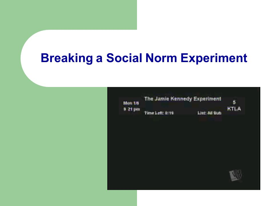 an experiment in breaking an accepted social norm Read this essay on breaking the social norm in order to understand why my actions were considered to be breaking a social norm strictly for the social aspect for my experiment i sat down at a table alone, in the larger quiet breakroom, early in the morning.