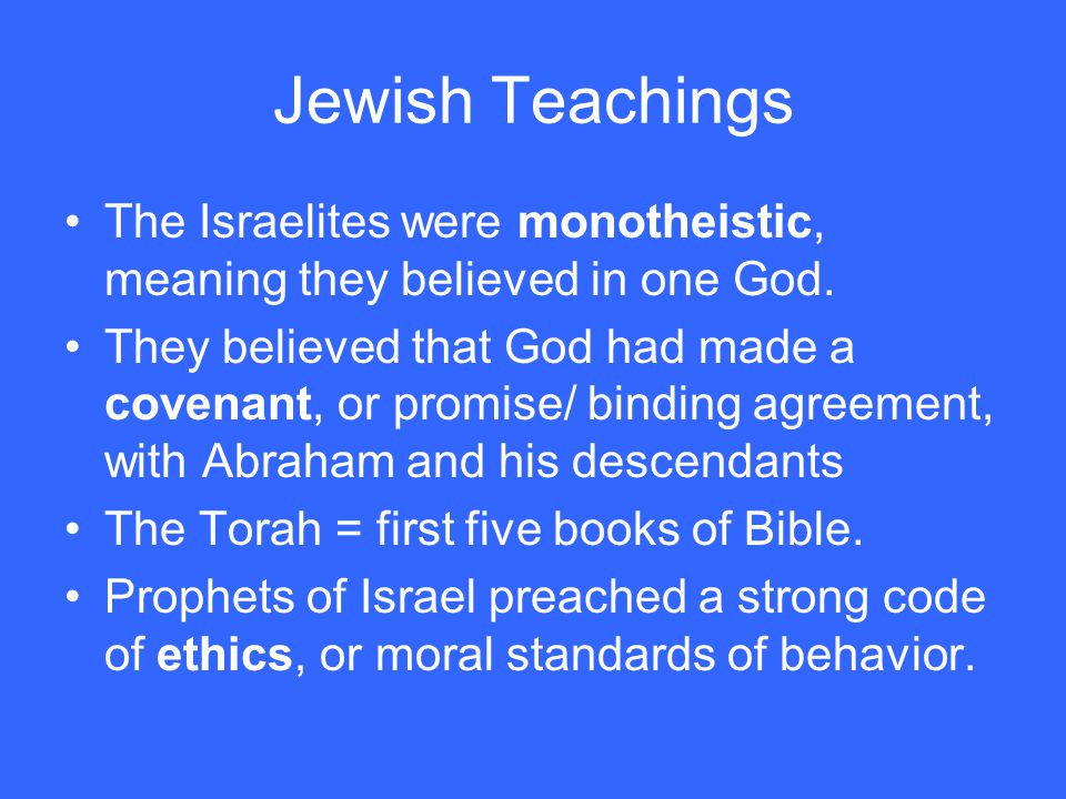 Jewish Teachings The Israelites were monotheistic, meaning they believed in one God.