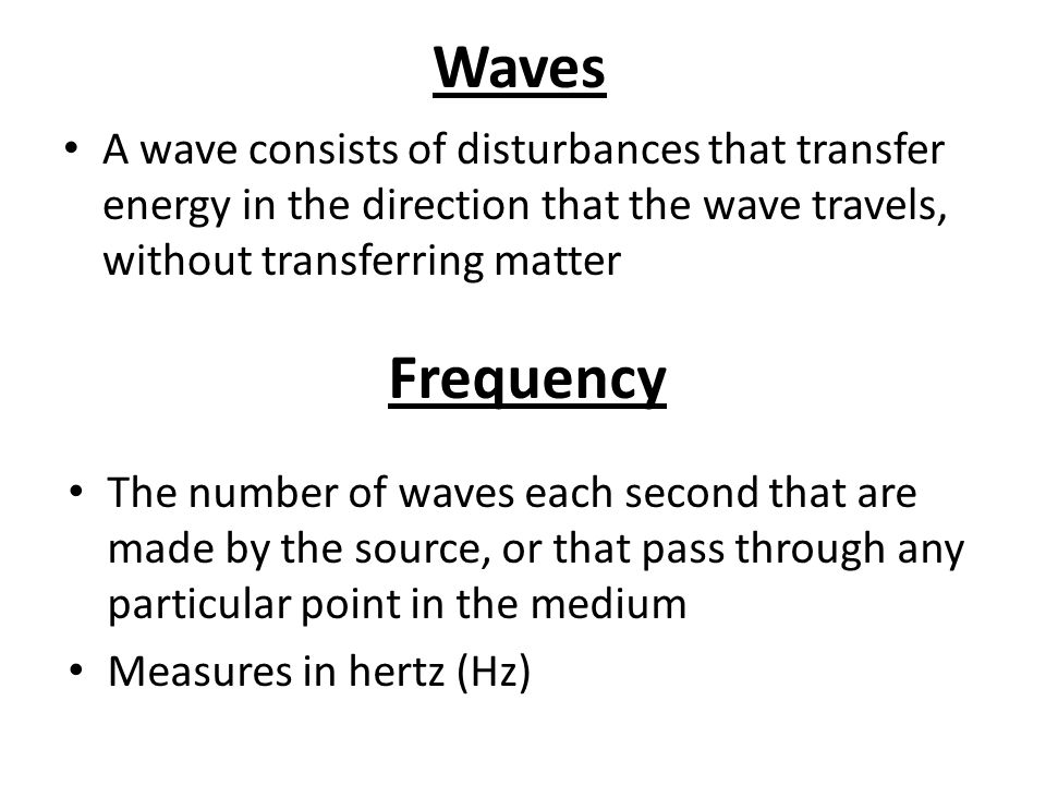 Waves A wave consists of disturbances that transfer energy in the direction that the wave travels, without transferring matter.