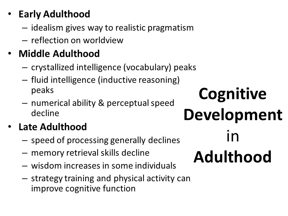the physical and cognitive development in middle adulthood Physical development in adulthood as individuals move through early and middle adulthood, a variety of physical changes take place in the body.