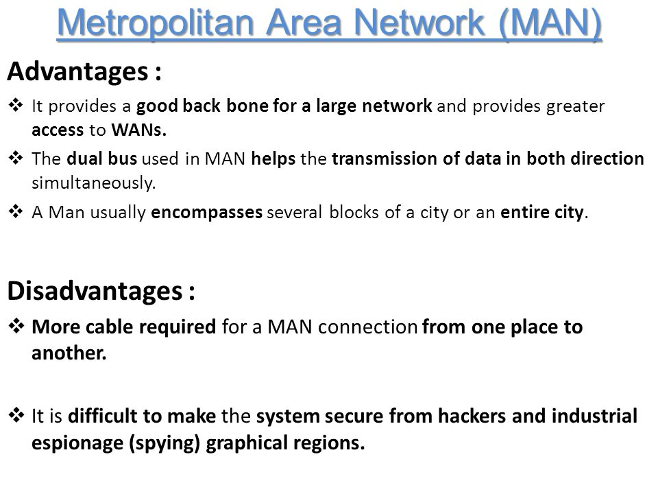 advantages and disadvantages metropolitan area network man Advantages and disadvantages of man advantages of man the biggest advantage of mans is the bandwidth (potential speed) of the connecting links  metropolitan area.