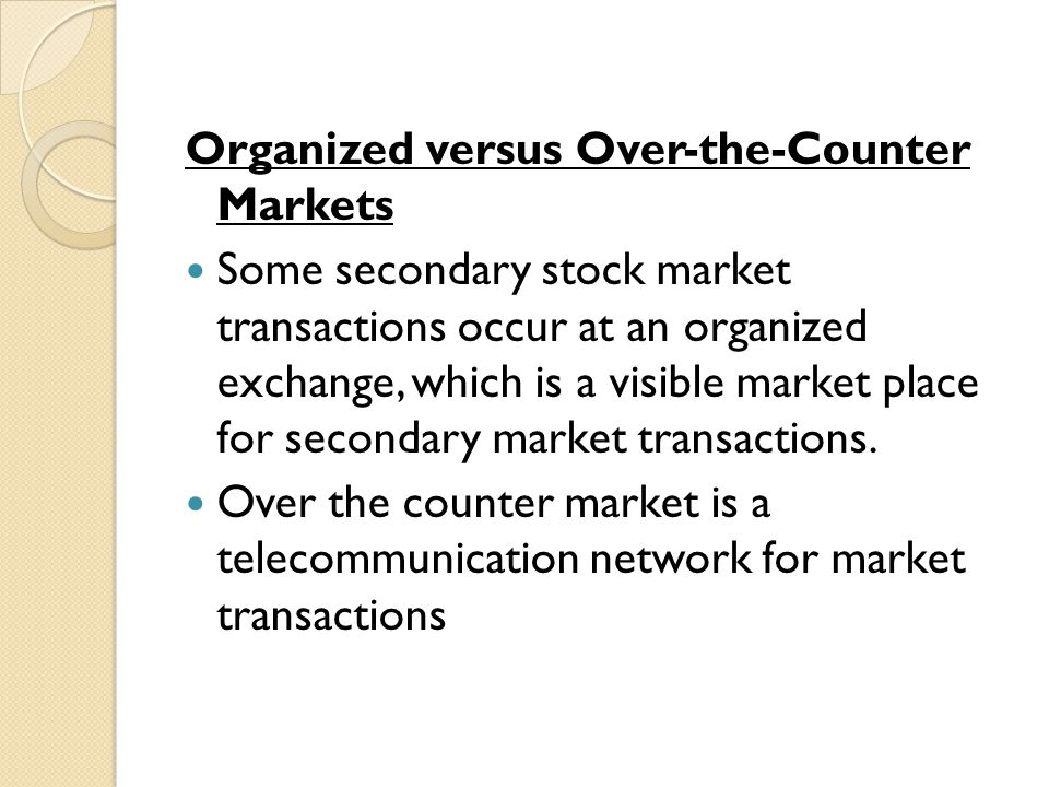 Organized versus Over-the-Counter Markets
