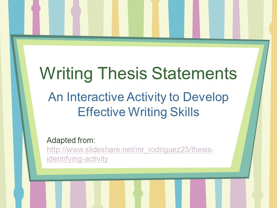 writing skills thesis statement Directed learning activity: creating dynamic thesis statements a thesis statement is often kind of writing, the thesis appears in the introduction or very.
