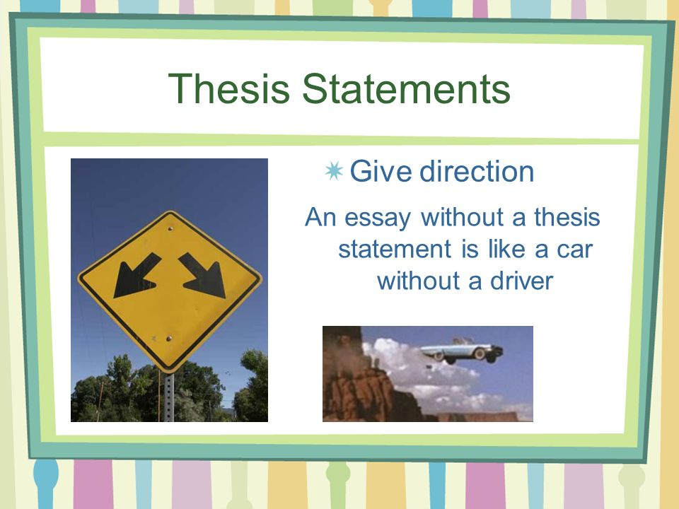 Writing Thesis Statements  Ppt Video Online Download An Essay Without A Thesis Statement Is Like A Car Without A Driver