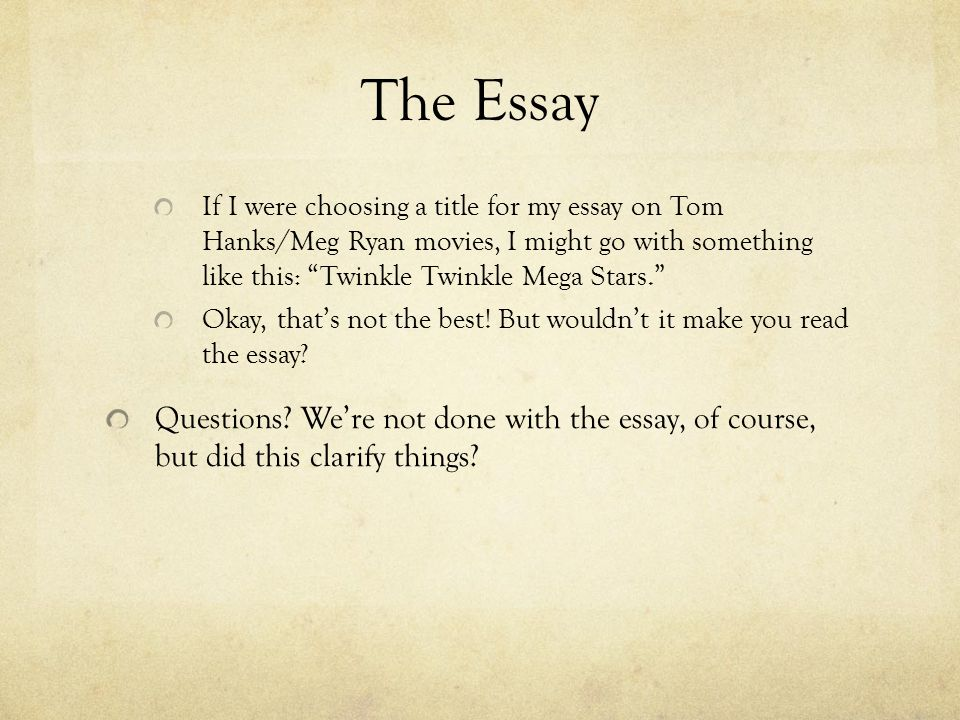 and it all comes down to this the essay ppt  the essay if i were choosing a title for my essay on tom hanks meg