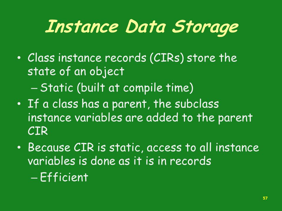 Instance Data Storage Class instance records (CIRs) store the state of an object. Static (built at compile time)