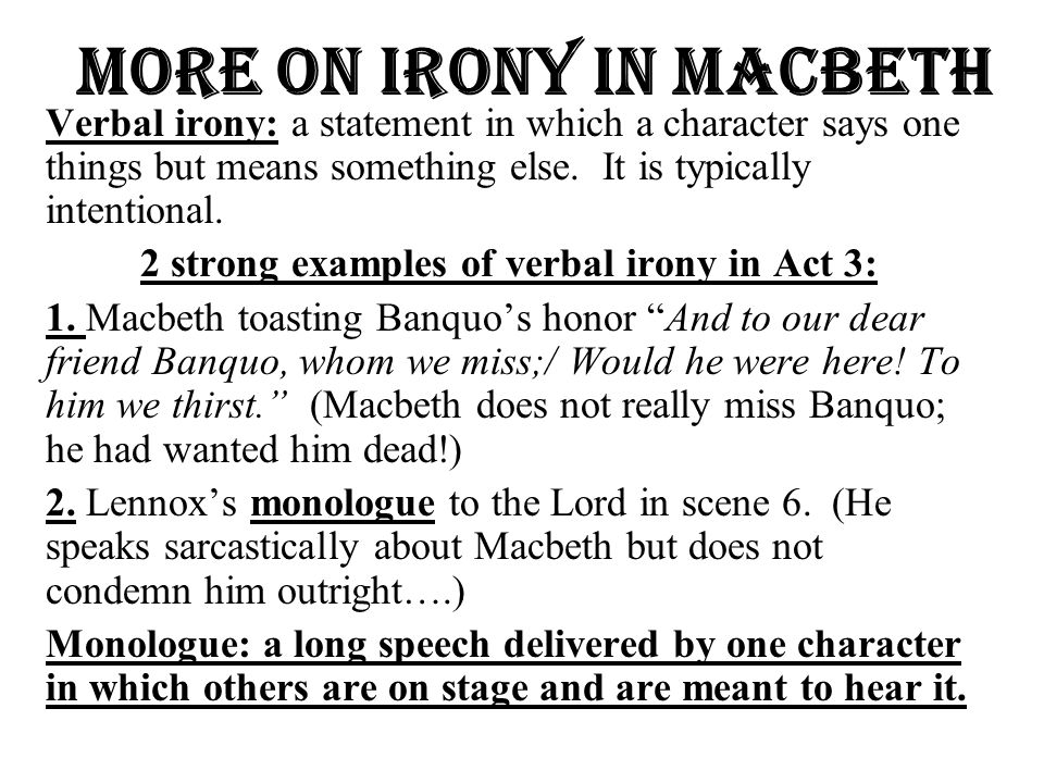 """irony in macbeth Macbeth-dramatic irony: """"so foul and fair a day i have not seen""""-this is the first thing macbeth says when he meets the witches, dramatic irony is that witches."""