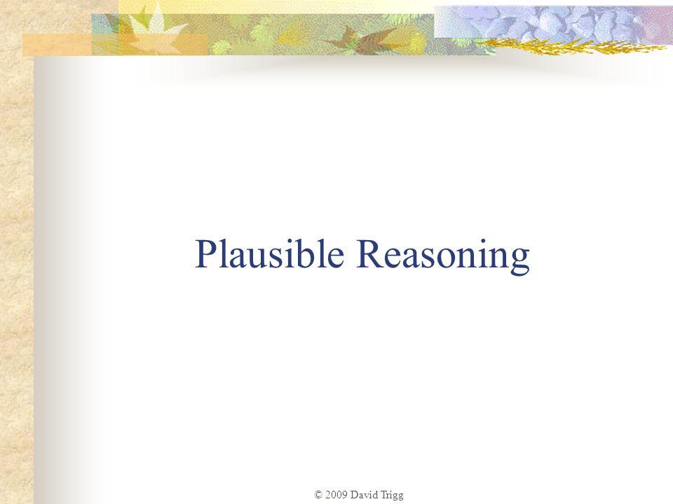 Plausible Reasoning © 2009 David Trigg