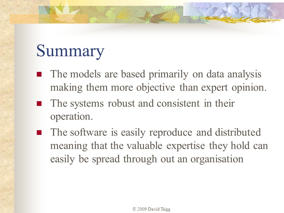 Summary The models are based primarily on data analysis making them more objective than expert opinion.