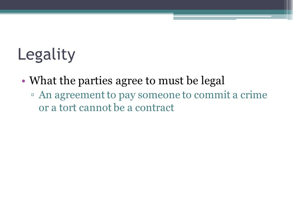 Legality What the parties agree to must be legal