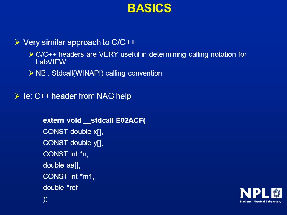 BASICS Very similar approach to C/C++ Ie: C++ header from NAG help