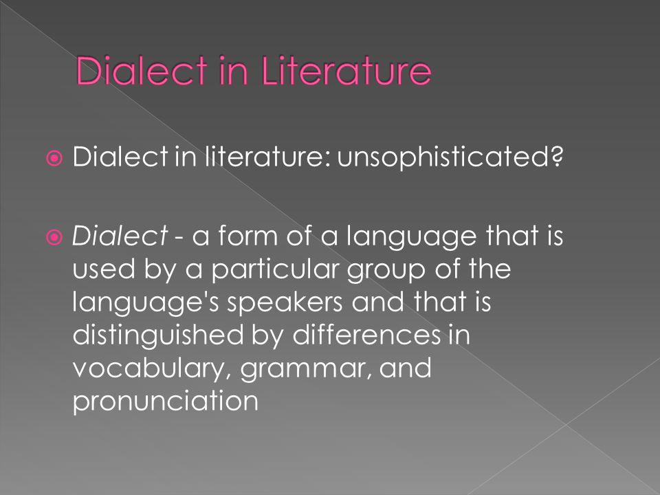 Dialect in Literature Dialect in literature: unsophisticated