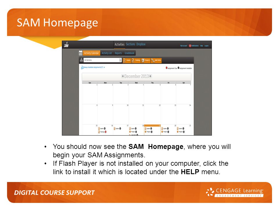 SAM Homepage You should now see the SAM Homepage, where you will begin your SAM Assignments.