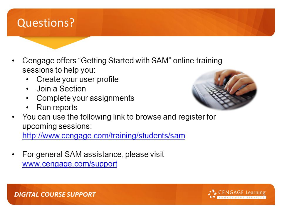 Questions Cengage offers Getting Started with SAM online training sessions to help you: Create your user profile.