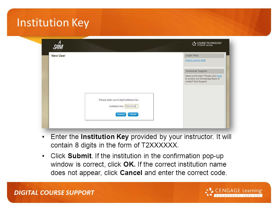 Institution Key Enter the Institution Key provided by your instructor. It will contain 8 digits in the form of T2XXXXXX.