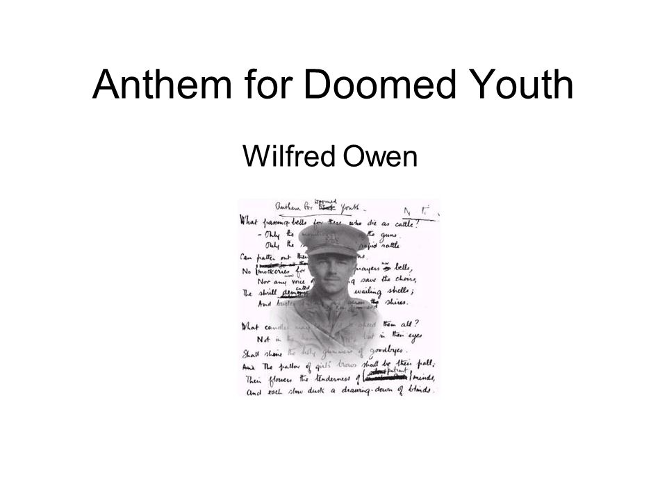 commentary on anthem for doomed youth by wilfred owens essay Free essay: wilfred owen's war poems the poems dulce et decorum est, the send-off and anthem for doomed youth were all written by wilfred owen in response to.