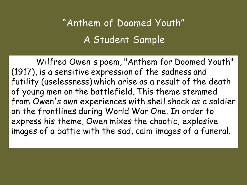 analysis of anthem for doomed youth essay Free essay: anthem of the doomed youth by wilfred owen the poem i chose to study is anthem of the doomed youth by wilfred owen wilfred owen, the.