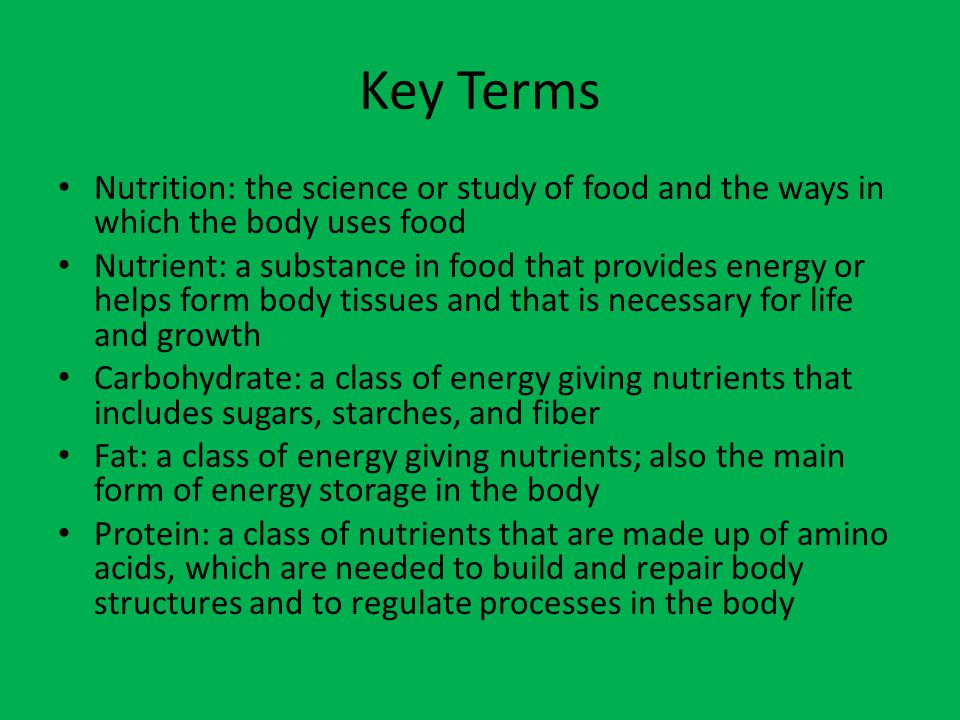 Key Terms Nutrition: the science or study of food and the ways in which the body uses food.