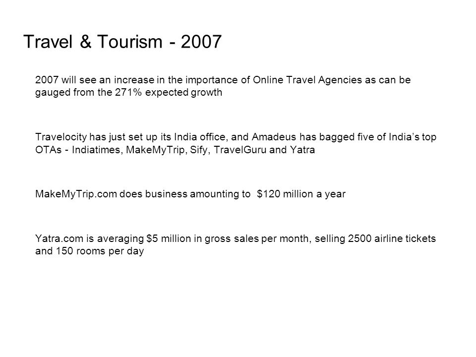 Travel & Tourism - 2007 2007 will see an increase in the importance of Online Travel Agencies as can be gauged from the 271% expected growth.