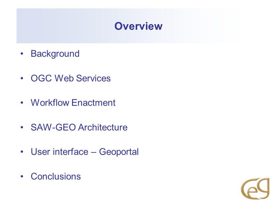 Overview Background OGC Web Services Workflow Enactment