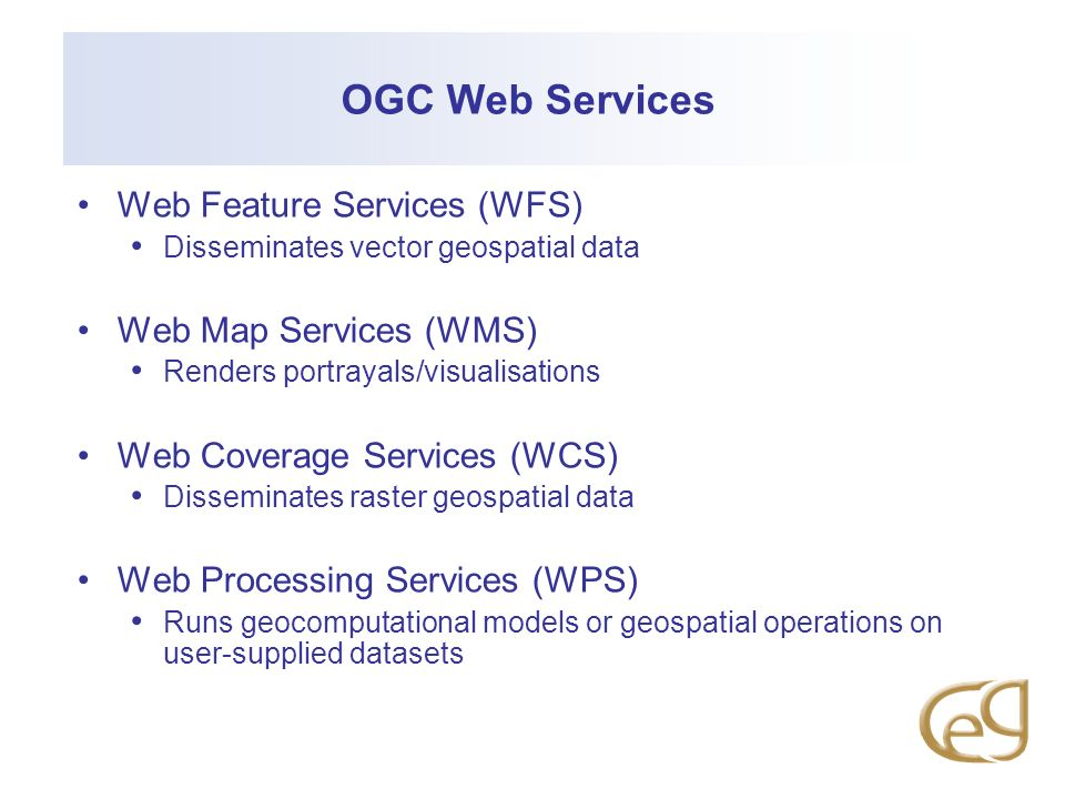 OGC Web Services Web Feature Services (WFS) Web Map Services (WMS)
