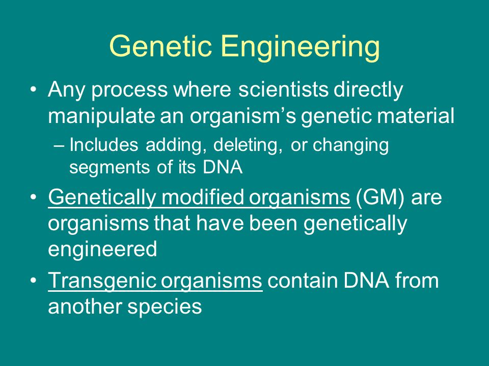 Genetic Engineering Any process where scientists directly manipulate an organism's genetic material.