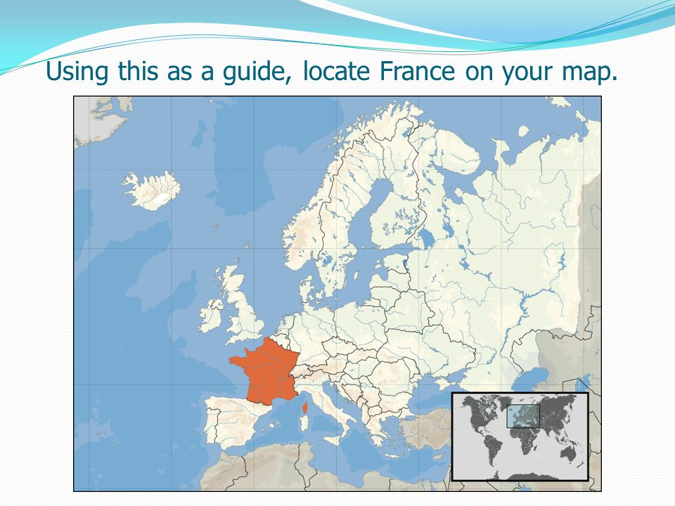 Using this as a guide, locate France on your map.