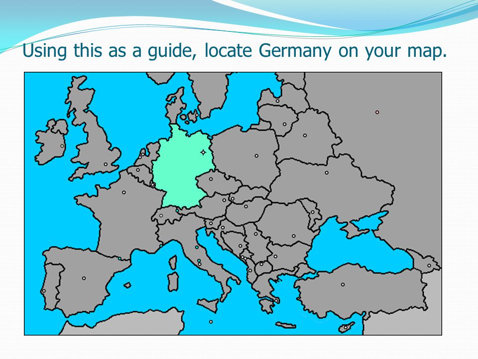Using this as a guide, locate Germany on your map.