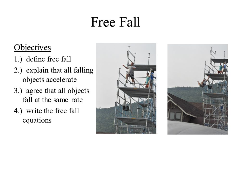 Free Fall Objectives 1.) define free fall