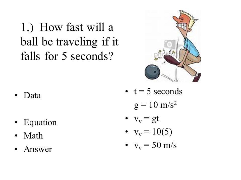 1.) How fast will a ball be traveling if it falls for 5 seconds