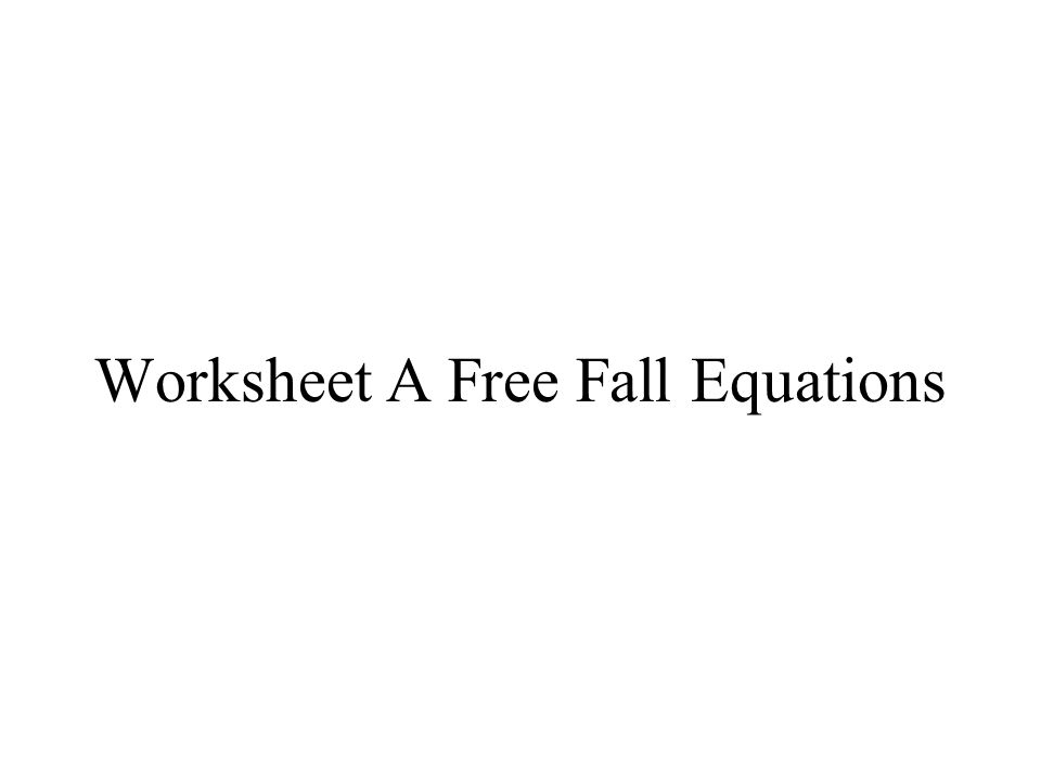 Worksheet A Free Fall Equations