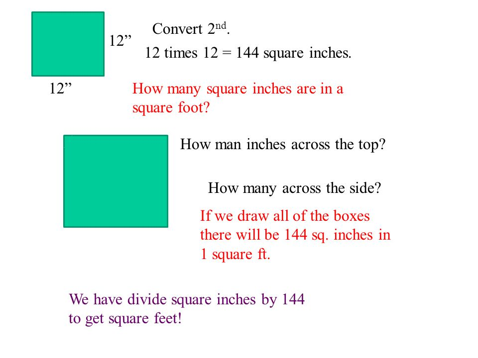 time and sq inches This questions has been asked many times  one foot is twelve inches  if i  were to measure it in square feet, the area is equal to, let me write this down, the .