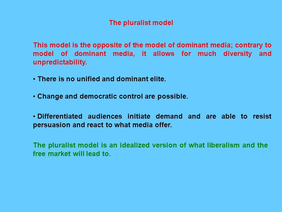 pluralist theories of the mass media media essay The mass media is an extremely integral part of society as it consumes and influences our everyday lives, whether we are conscious of it or not  marxism and pluralism views on media or any similar topic specifically for you do not waste  this essay will discuss these theories, namely the liberal-pluralist and marxist approaches as well.