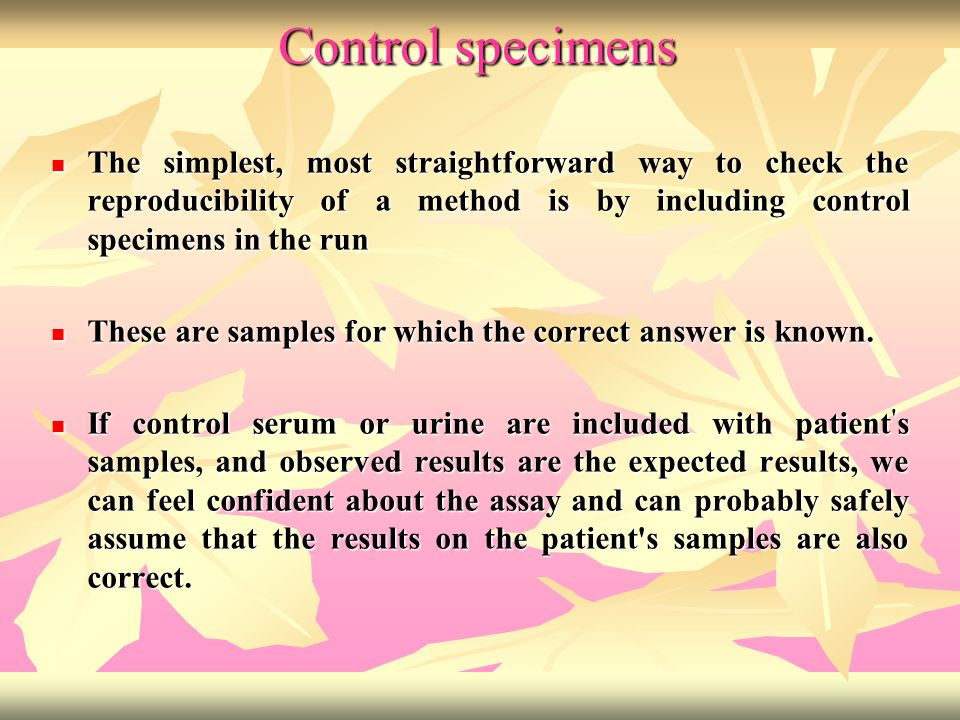 Control specimens The simplest, most straightforward way to check the reproducibility of a method is by including control specimens in the run.