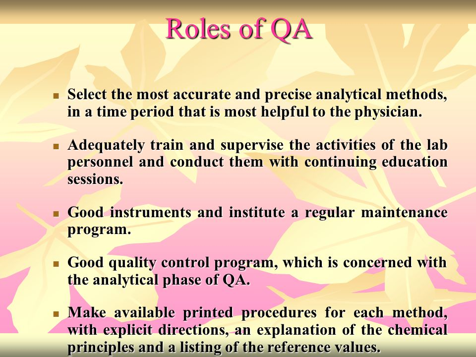 Roles of QA Select the most accurate and precise analytical methods, in a time period that is most helpful to the physician.