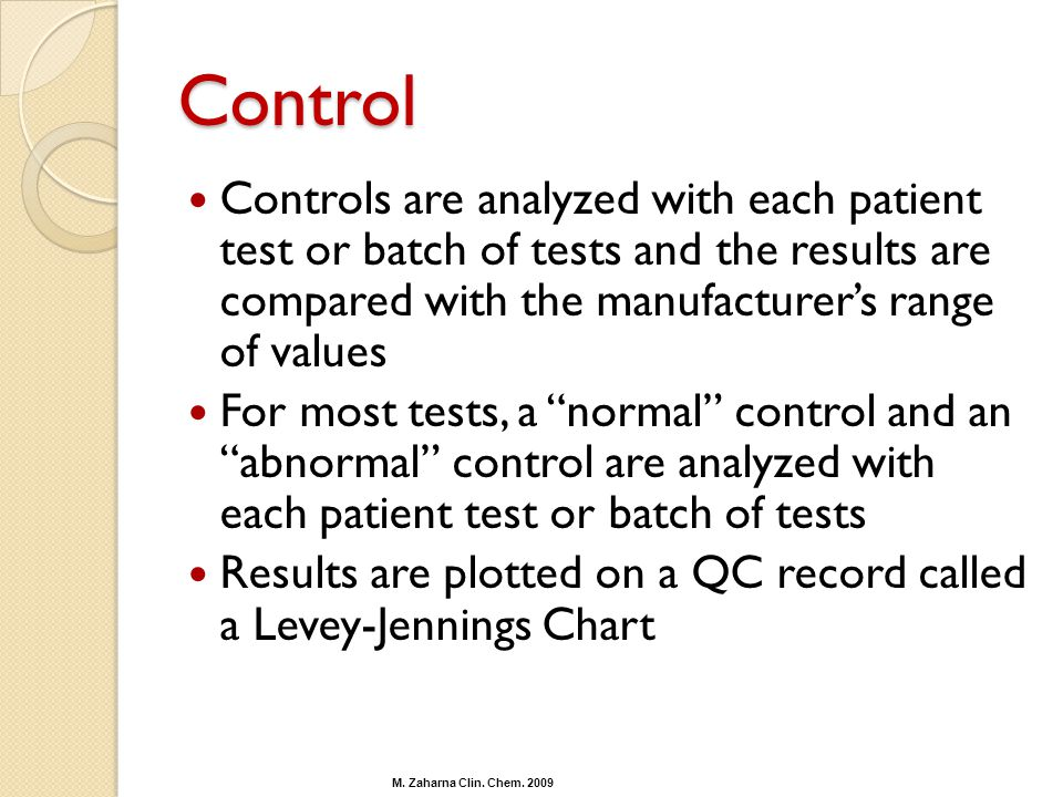Control Controls are analyzed with each patient test or batch of tests and the results are compared with the manufacturer's range of values.