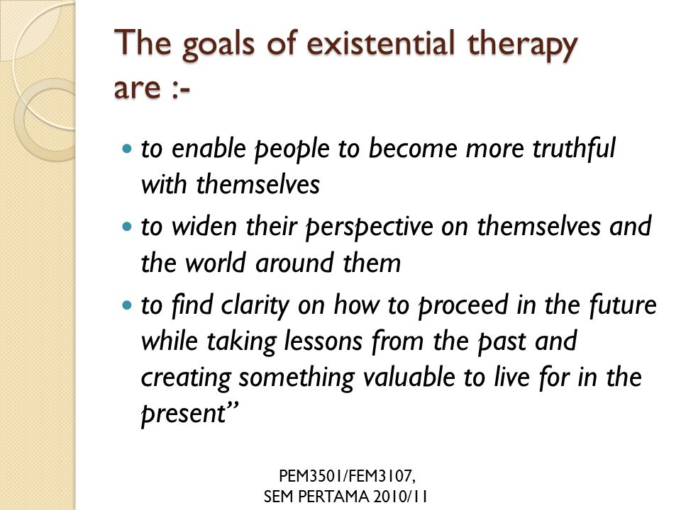 a study of existential therapy Existential therapy existential therapy was introduced by victor frankl and rollo may existentialism is an area of philosophy concerned with the meaning of human existence.