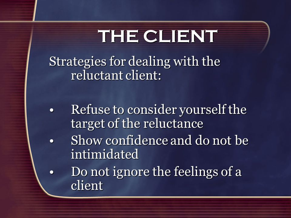 strategies on dealing with reluctant clients essay Addressing client resistance: recognizing and processing in-session  occurrences  these difficult clients are often collectively referred to as  resistance in  counselors need to employ a variety of strategies to productively  use the client's.