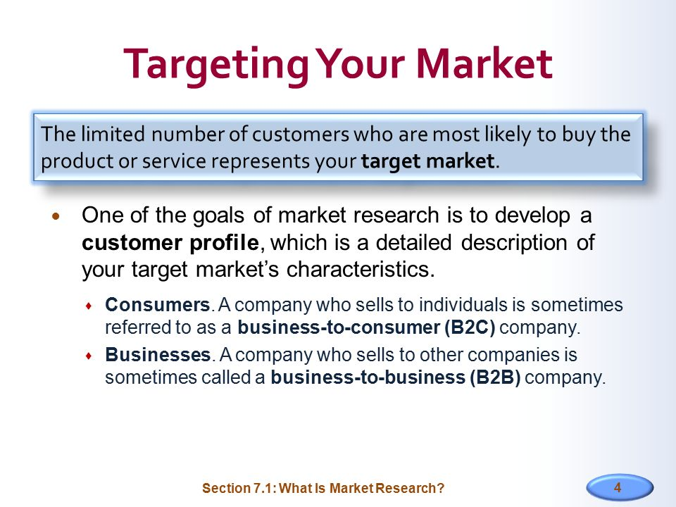 Targeting Your Market The limited number of customers who are most likely to buy the product or service represents your target market.