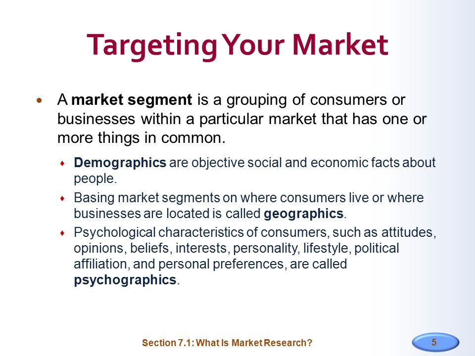 Targeting Your Market A market segment is a grouping of consumers or businesses within a particular market that has one or more things in common.