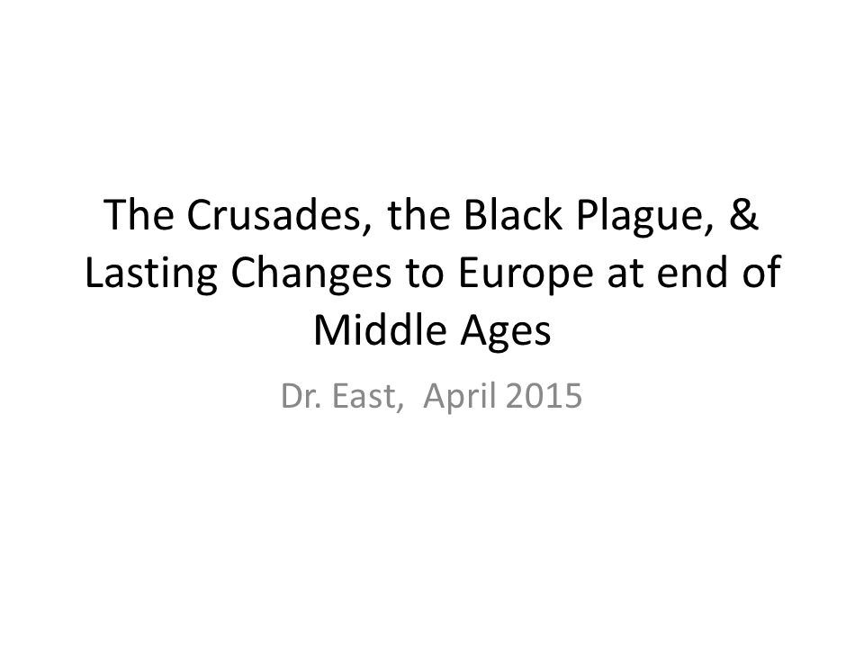 The Crusades, the Black Plague, & Lasting Changes to Europe at end of Middle Ages
