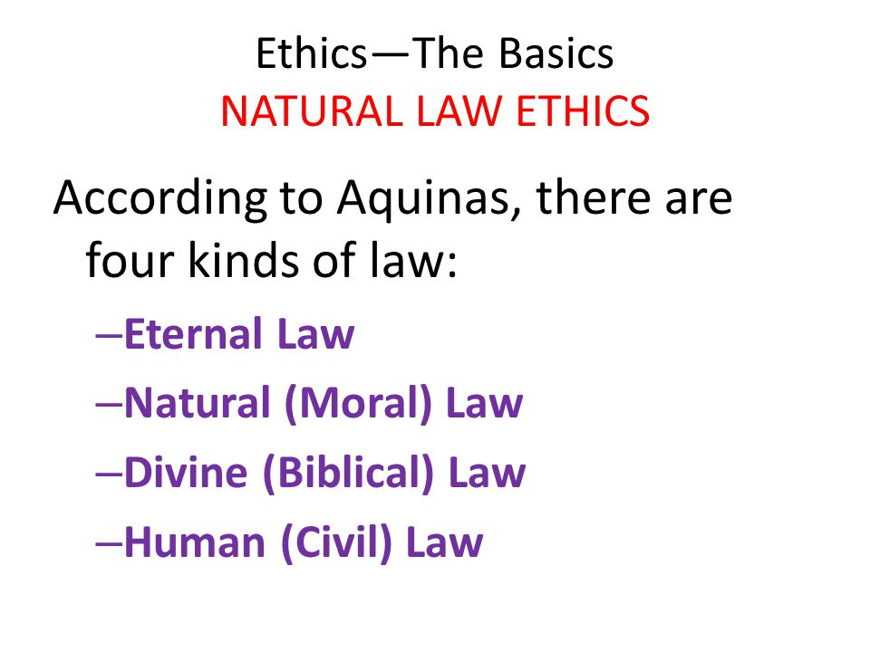 the theories of thomas aquinas on the four kinds of laws eternal natural human and divine Theory of natural law according to thomas aquinas the natural law is a moral theory that is said to be written on the hearts of all humans and is a guide for behavior.