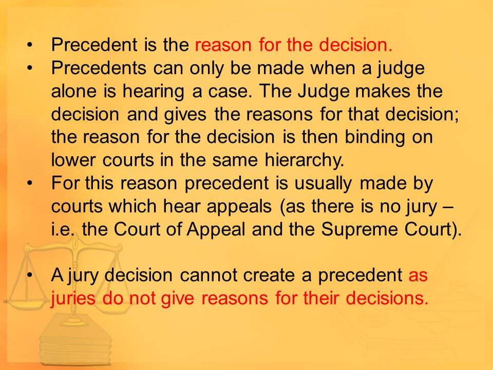 Precedent is the reason for the decision.