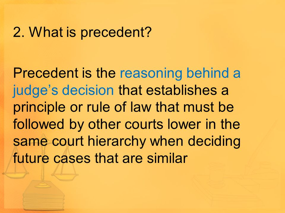 2. What is precedent.