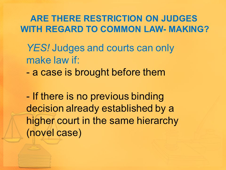 ARE THERE RESTRICTION ON JUDGES WITH REGARD TO COMMON LAW- MAKING