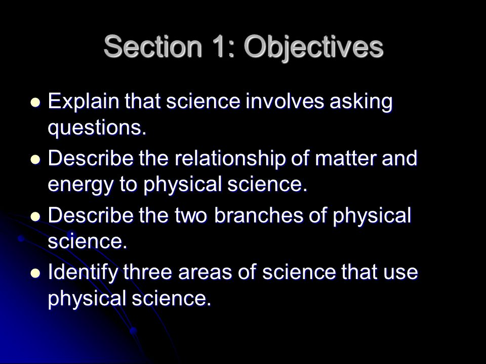 Section 1: Objectives Explain that science involves asking questions.
