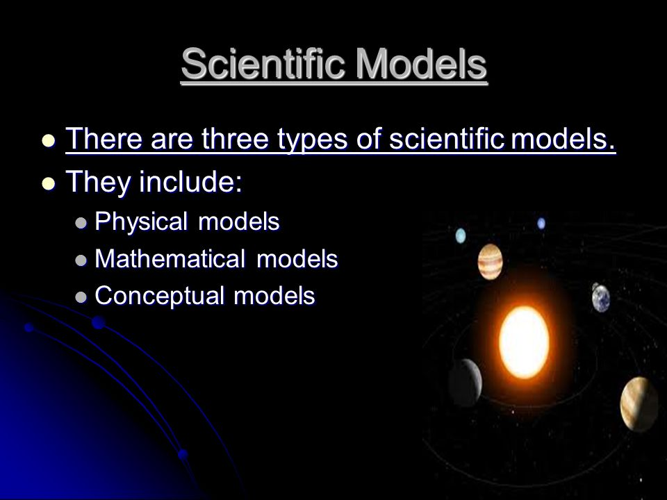 Scientific Models There are three types of scientific models.