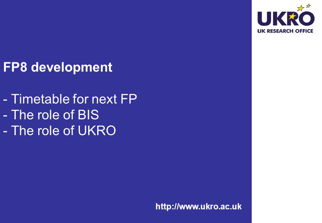 FP8 development - Timetable for next FP - The role of BIS - The role of UKRO